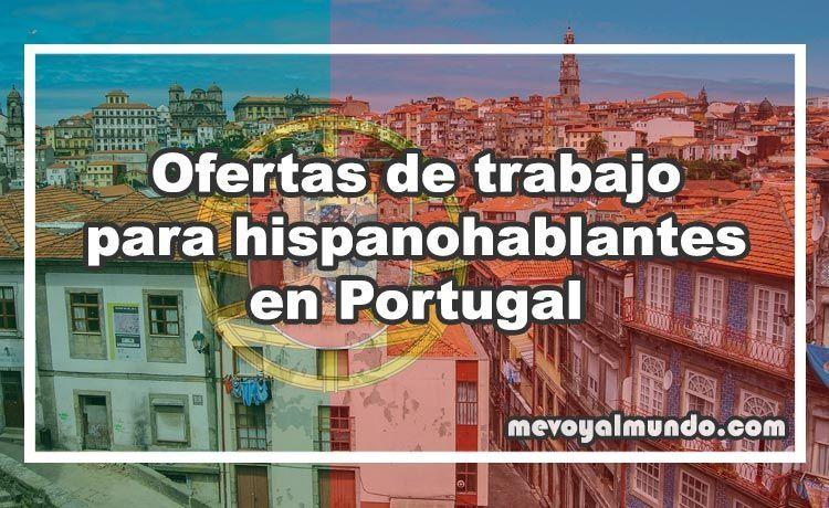 Ofertas De Trabajo Para Hispanohablantes En Portugal Mevoyalmundo