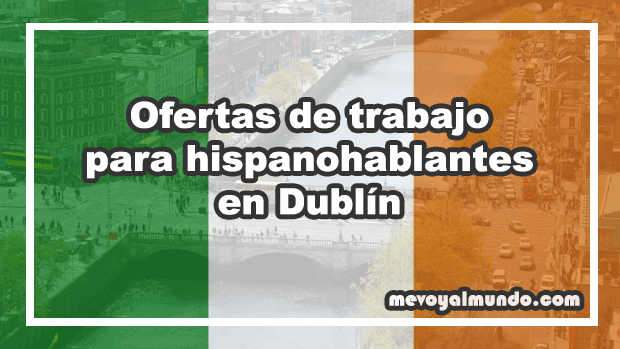 Ofertas de trabajo para hispanohablantes en Dublín