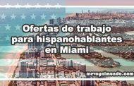 Ofertas de trabajo para hispanohablantes en Miami