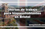 Ofertas de trabajo para hispanohablantes en Bristol