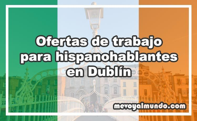 Ofertas de trabajo para hispanohablantes en dubl n - Oferta de empleo en londres ...