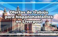 Ofertas de trabajo para hispanohablantes en Liverpool
