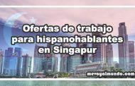 Ofertas de trabajo para hispanohablantes en Singapur