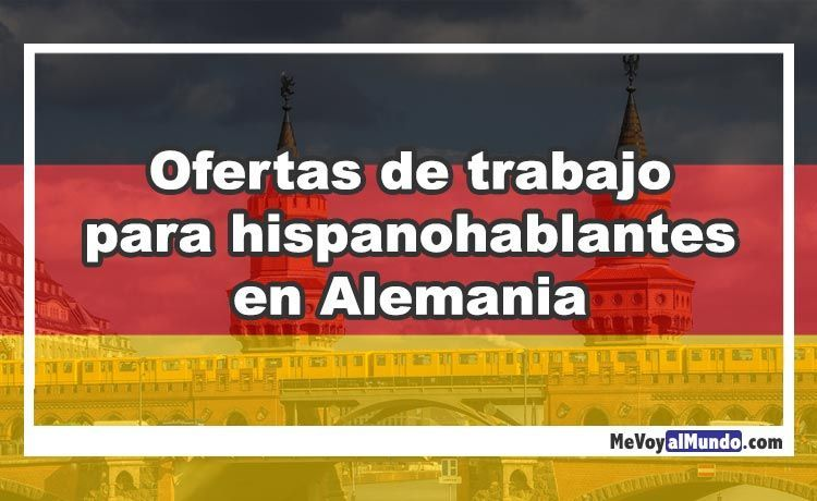Ofertas De Trabajo Para Hispanohablantes En Alemania Mevoyalmundo